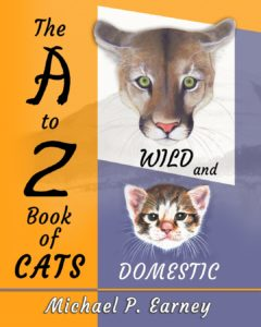 The A to Z Book of Cats, Domestic and Wild by Michael P. Earney