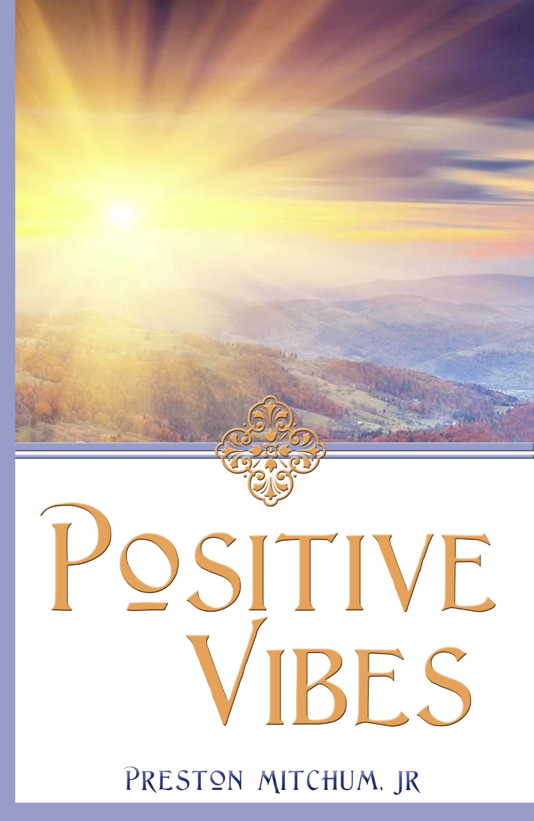 Positive Vibes Inspirational Messages by author Preston Mitchum, Jr.