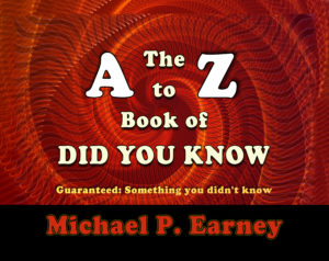 The A to Z of Did You Know by author Michael P. Earney